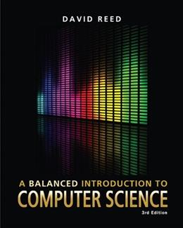 Balanced Introduction to Computer Science (3rd Edition) 9780132166751