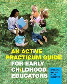 Active Practicum Guide for Early Childhood Educators, by Marcus 9780132178693