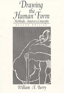 Drawing The Human Form: Methods, Sources, Concepts, by Berry, 2nd Edition 9780132197830