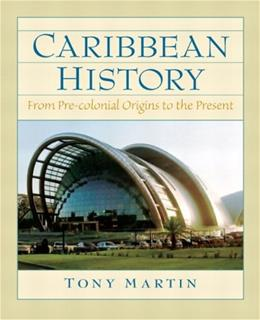 Caribbean History: From Pre Colonial Origins to the Present, by Martin 9780132208604