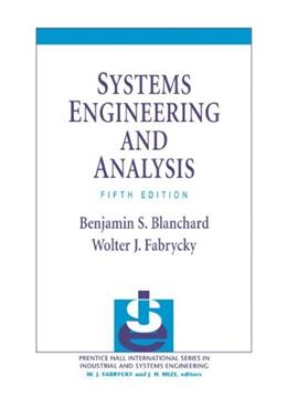 Systems Engineering and Analysis (5th Edition) (Prentice Hall International Series in Industrial & Systems Engineering) 9780132217354