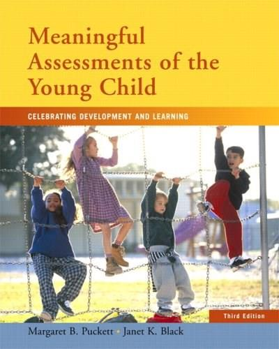 Meaningful Assessments of the Young Child: Celebrating Development and Learning, by Puckett, 3rd Edition 9780132237598