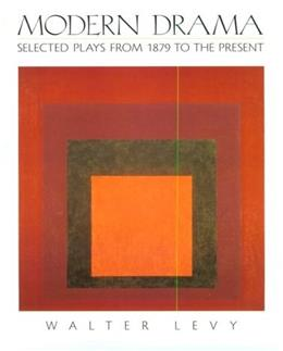 Modern Drama: Selected Plays from 1879 to the Present, by Levy 9780132267212