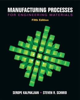 Manufacturing Processes for Engineering Materials (5th Edition) 9780132272711