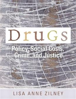 Drugs: Policy, Social Costs, Crime, and Justice, by Zilney 9780132275354