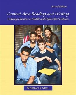 Content Area Reading and Writing: Fostering Literacies in Middle and High School Cultures, by Unrau, 2nd Edition 9780132298544