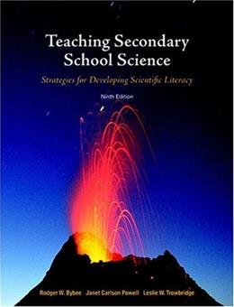 Teaching Secondary School Science: Strategies for Developing Scientific Literacy, by Bybee, 9th Edition 9780132304504
