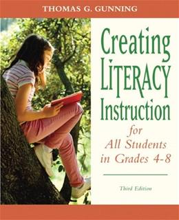 Creating Literacy Instruction for All Students in Grades 4 to 8, by Gunning, 3rd Edition 9780132317443