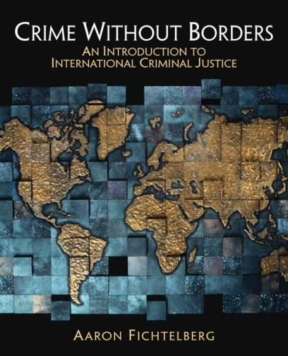 Crime Without Borders: An Introduction to International Criminal Justice 1 9780132319928