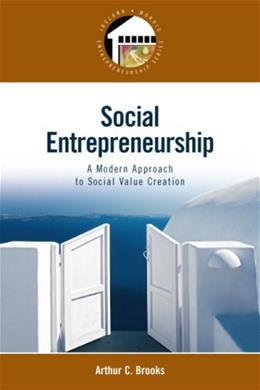 Social Entrepreneurship: A Modern Approach to Social Value Creation, by Brooks 9780132330763