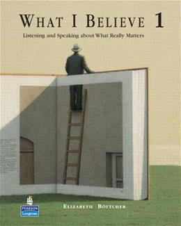What I Believe 1: Listening and Speaking About What Really Matters, by Bottcher, Worktext 9780132333276