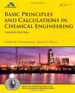 Basic Principles and Calculations in Chemical Engineering, by Himmelblau, 8th Edition 8 w/CD 9780132346603