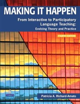 Making It Happen: From Interactive to Participatory Language Teaching -- Evolving Theory and Practice (4th Edition) 9780132361378
