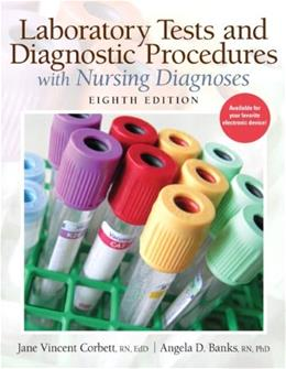 Laboratory Tests and Diagnostic Procedures with Nursing Diagnoses, by Corbett, 8th Edition 9780132373326