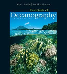 Essentials of Oceanography, by Trujillo, 9th Edition 9 PKG 9780132401227