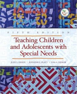 Teaching Children and Adolescents with Special Needs, by Olson, 5th Edition 9780132402859