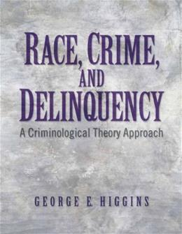 Race, Crime, and Delinquency, by Higgins 9780132409483
