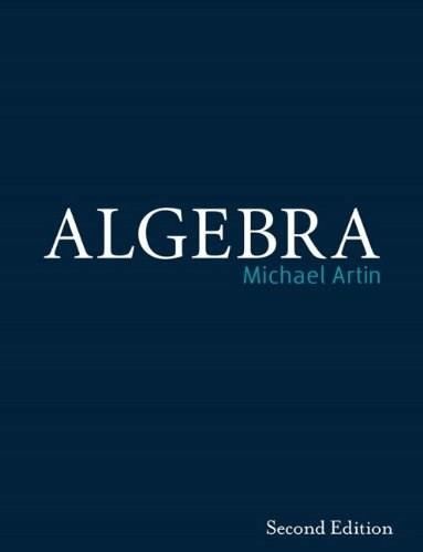 Algebra, by Artin, 2nd Edition 9780132413770