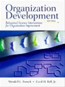 Organization Development: Behavioral Science Interventions for Organization Improvement, by French, 6th Edition 9780132422314
