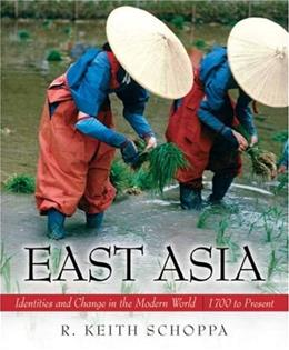 East Asia: Identities and Change in the Modern World: 1700 to Present, by Schoppa 9780132431460