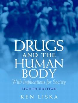 Drugs and the Human Body, by Liska, 8th Edition 9780132447133