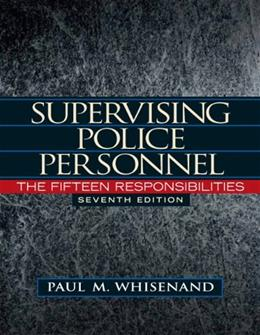 Supervising Police Personnel: The Fifteen Responsibilities, by Whisenand, 7th Edition 9780132457583