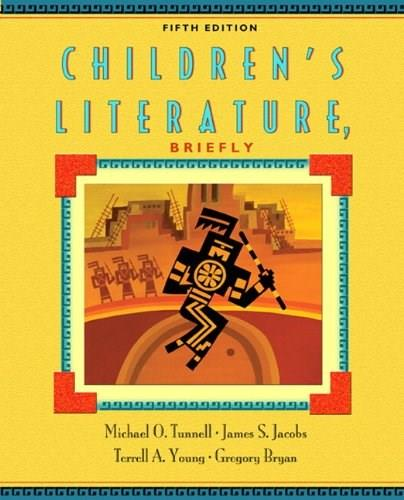 Childrens Literature, Briefly, by Tunnell, 5th Edition 9780132480567