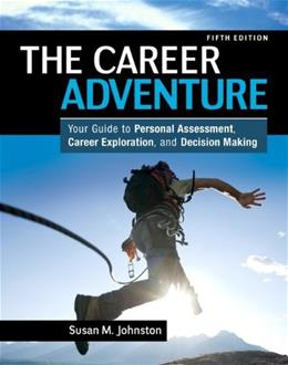 Career Adventure: Your Guide to Personal Assessment, Career Exploration, and Decision Making, by Johnston, 5th Edition 9780132481199