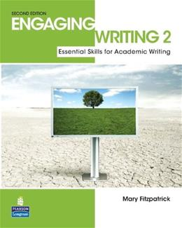 Engaging Writing 2: Essential Skills for Academic Writing, by Fitzpatrick, 2nd Edition, Worktext 9780132483544