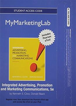 MyMarketingLab with Pearson eText for Integrated Advertising, Promotion and Marketing Communications, by Clow, 5th Edition, ACCESS CODE ONLY 5 PKG 9780132539678