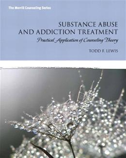 Substance Abuse and Addiction Treatment: Practical Application of Counseling Theory 1 9780132542654