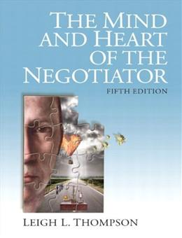 The Mind and Heart of the Negotiator (5th Edition) 9780132543866