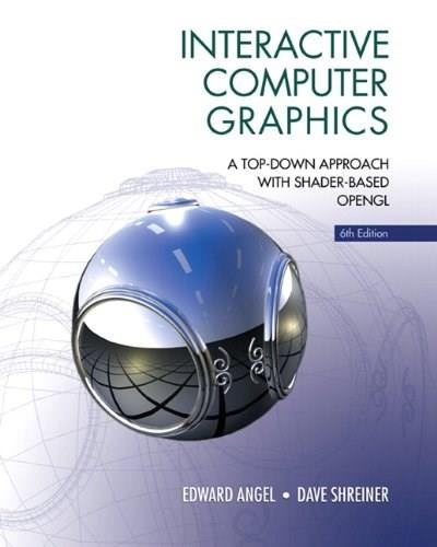Interactive Computer Graphics: A Top Down Approach with Shader Based OpenGL, by Angel, 6th Edition 9780132545235