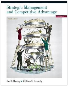 Strategic Management and Competitive Advantage: Concepts, by Barney, 4th Edition 9780132546348