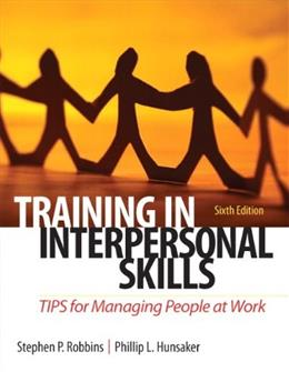 Training in Interpersonal Skills: TIPS for Managing People at Work (6th Edition) 9780132551748
