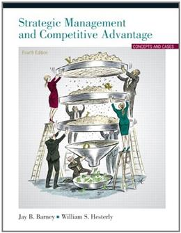 Strategic Management and Competitive Advantage, by Barney, 4th Edition 9780132555500