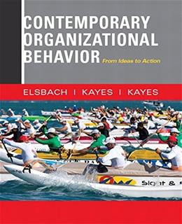 Contemporary Organizational Behavior: From Ideas to Action, by Elsbach 9780132555883