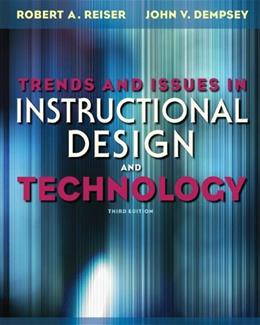 Trends and Issues in Instructional Design and Technology, by Reiser, 3rd Edition 9780132563581