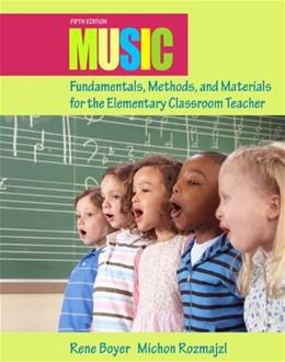 Music Fundamentals, Methods, and Materials for the Elementary Classroom Teacher, by Boyer, 5th Edition 5 w/CD 9780132563598