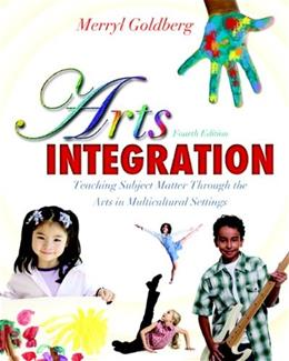Arts Integration: Teaching Subject Matter through the Arts in Multicultural Settings (4th Edition) 9780132565561