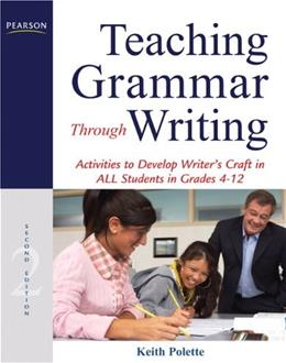 Teaching Grammar Through Writing: Activities to Develop Writers Craft in ALL Students in Grades 4-12, by Polette, 2nd Edition 9780132565998