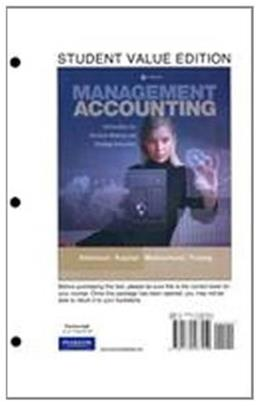Management Accounting: Information for Decision-Making and Strategy Execution, by Atkinson, 6th Student Value Edition 9780132567459