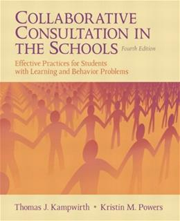 Collaborative Consultation in the Schools: Effective Practices for Students with Learning and Behavior Problems, by Kampwirth, 4th Edition 9780132596770