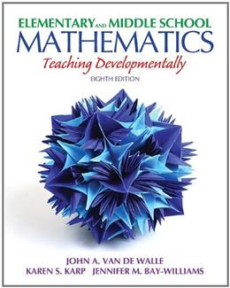 Elementary and Middle School Mathematics: Teaching Developmentally (8th Edition) (Teaching Student-Centered Mathematics Series) 9780132612265