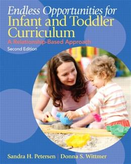 Endless Opportunities for Infant and Toddler Cirriculum: A Relationship Based Approach, by Peterson, 2nd Edition 9780132613125