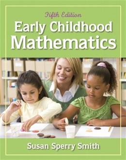 Early Childhood Mathematics, by Smith, 5th Edition 9780132613682
