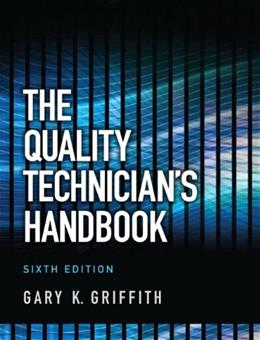 Quality Technicians Handbook, by Griffith, 6th Edition 9780132621281