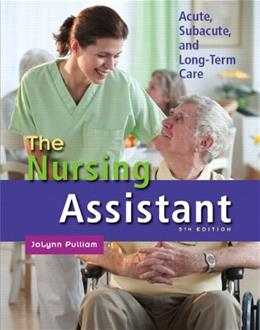 Nursing Assistant: Acute, Subacute, and Long Term Care, by Pulliam, 5th Edition 5 w/DVD 9780132622554