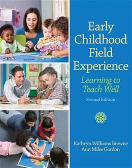 Early Childhood Field Experience: Learning to Teach Well (2nd Edition) 9780132657068
