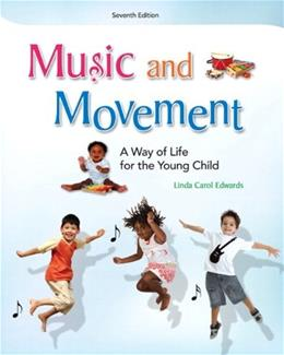 Music and Movement: A Way of Life for the Young Child, by Edwards, 7th Edition 9780132657167
